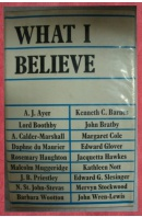 What I Believe - A. J. AYER A. J./ BARNES K. C./ MAURIER D. etc.