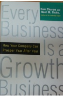Every Business is a Growth Business. How Your Company Can Prosper Year After Year - CHARAN R./ TICHY N. M.