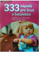 333 nápadů pro život s batoletem. Osvědčené tipy a rady pro rodiče dětí ve věku od 1 do 3 let - WARNER Penny