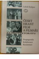 Český hraný film a filmaři za protektorátu. Propaganda/ Kolaborace/ Rezistence - KAŠPAR Lukáš