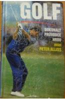 Golf. Dokonalý průvodce hrou - ALLISS Peter