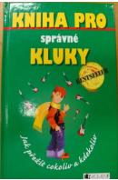 Kniha pro správné kluky. Jak přežít cokoliv a kdekoliv - ...autoři různí/ bez autora