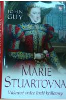 Marie Stuartovna. Vášnivé srdce hrdé královny - GUY John