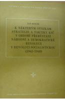 K některým otázkám strategie a taktiky KSČ v období přerůstání národní a demokratické revoluce v revoluci socialistickou (1945 - 1948 - KOZÁK Jan