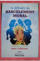 Se défendre du Harcélement Moral - THIBODEAU David S.