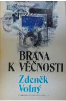 Brána k věčnosti - VOLNÝ Zdeněk