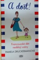 A dost! Francouzské děti nedělají scény - DRUCKERMANOVÁ Pamela