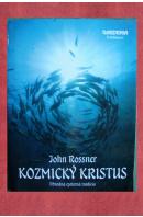 Kozmický Kristus. Povodná ezoterná tradícia - ROSSNER John