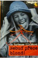 Nebuď přece blond! - ULLRICHOVÁ Hortense