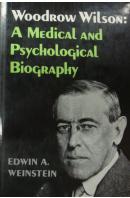 Woodrow Wilson. A Medical and Psychological Biohraphy.  - WEINSTEIN Edwin A.