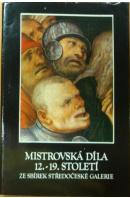 Mistrovská díla 12. - 19. století. Ze sbírek Středočeské galerie - ŠTĚPÁNEK P./ VLK M.