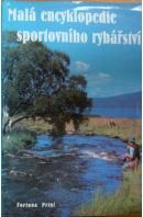 Malá encyklopedie sportovního rybářství. Ryby, rybářská výzbroj a výstroj, techniky rybolovu - ... autoři různí/ bez autora