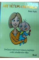 Aby dětem chutnalo. Současná výživa pro kojence, batolata a děti předškolního věku - FOŘT Petr