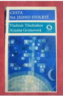 Cesta na jedno století - TĚNDRJAKOV Vladimír, GROMOVOVÁ Ariadna
