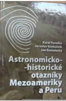 Astronomicko - historické otazníky Mezoameriky a Peru - PAVELKA K./ KLOKOČNÍK J./ KOSTELECKÝ J.