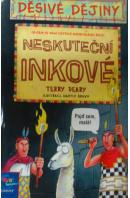 Neskuteční Inkové. Děsivé dějiny - DEARY Terry
