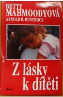 Z lásky k dítěti - MAHMOODYOVÁ  B./ DUNCHOCK A. D.