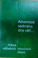 Adventisté sedmého dne věří… Výklad  základních věroučných článků - ... autoři různí/ bez autora