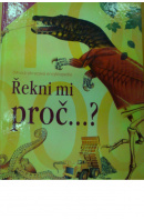 Řekni mi, proč...? 1000 otázek a odpovědí. Dětská obrazová encyklopedie - ...autoři různí/ bez autora