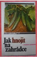 Jak hnojit na zahrádce - BAIER J./ BAIEOVÁ V.