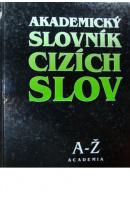 Akademický slovník cizích slov  A - Ž  - ... autoři různí/ bez autora