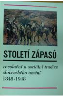 Století zápasů. Revoluční a sociální tradice slovenského umění 1848 - 1948 - ...autoři různí/ bez autora