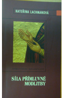 Síla přímluvné modlitby - LACHMANOVÁ Kateřina