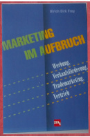 Marketing im Aufbruch. Werbung, Verkaufsörderung, Trademarketing, Vertrieb - FREY Ulrich Dirk