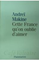 Cette France qu´on oublie d´aimer - MAKINE Andre?
