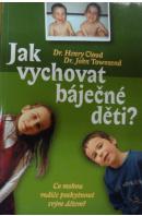 Jak vychovat báječné děti - CLOUD H./ TOWNSEND J.
