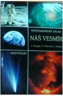 Náš vesmír. Fotografický atlas - GRYGAR J./ POKORNÝ Z./ DUŠEK J.
