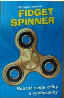 Rotující zábava Fitget Spinner. Roztoč svoje triky a vychytávky - ...autoři různí/ bez autora