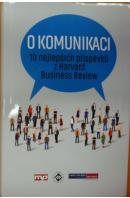 O komunikaci. 10 nejlepších příspěvků z Harvard Business Review - ...autoři různí/ bez autora