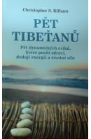 Pět Tibeťanů. Pět dynamických cviků, které posílí zdraví, dodají energii a životní sílu - KILHAM Christopher S.