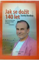 Jak se dožít 140 let - BRADLEAY Stanley