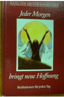 Jeder Morgen bringt neue Hoffnung. Hazelden Meditationsbücher - ...autoři různí/ bez autora