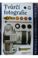 Tvůrčí fotografie. Praktická ilustrovaná příručka - ... autoři různí/ bez autora