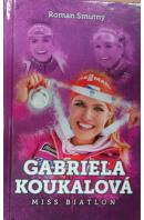 Gabriela Koukalová. Miss biatlon - SMUTNÝ Roman