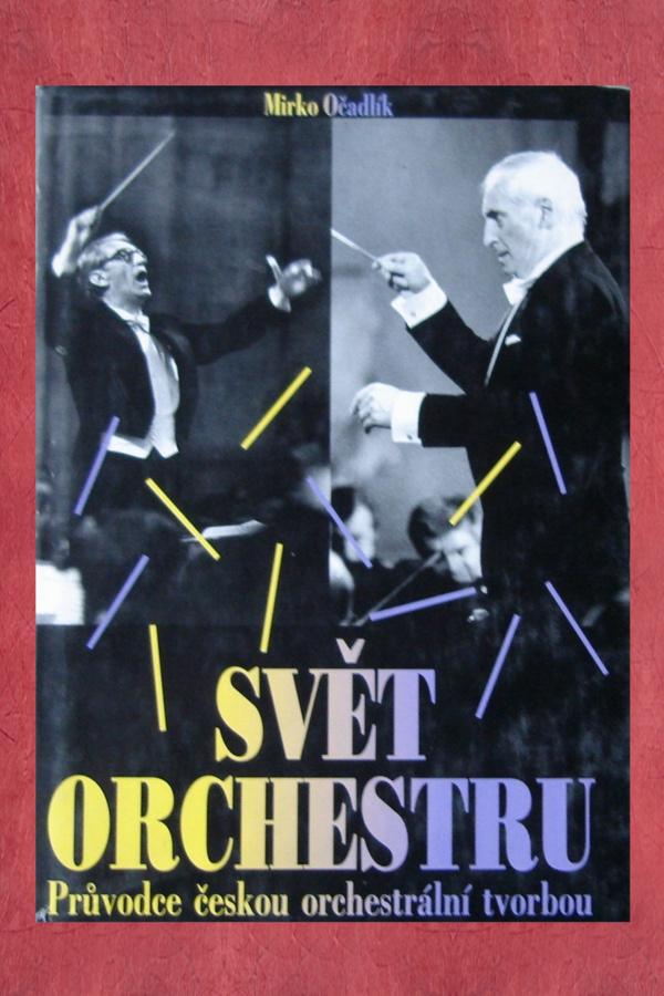 Svět orchestru. Průvodce českou orchestrální tvorbou - OČADLÍK Mirko