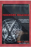 Paradigms Regained. A Further Exploration of the Mysteries of Modern Science - CASTI John L.