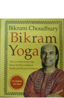 Bikram Yoga. The Guru Behind Hot Yoga Shows the Way to Radiant Health and Personal Fulfillment - CHOUDHURY Bikram