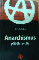 Anarchismus. Příběh revolty - FABER Claude