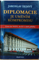 Diplomacie je uměním kompromisu. Cesta do NATO, do EU a další příběhy. 1995 - 2002 - ŠEDIVÝ Jaroslav