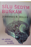Sílu šedým buňkám. Jak vylákáte svůj mozek ze zálohy - HOLLER Johannes R.