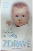 Aby se narodilo zdravé - JAROLÍMKOVÁ S./ PETERKA M.