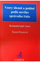 Vzory úkonů a podání podle nového správního řádu. Komentované vzory - ŠIMEK L./ ŠROMOVÁ E.
