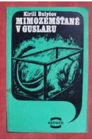 Mimozemšťané v Guslaru - BULYČOV Kirill